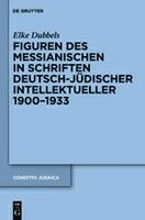 Dubbels, Elke: Figuren des Messianischen in Schriften deutsch-jüdischer Intellektueller 1900–1933. Berlin / Boston: de Gruyter, 2011 (= Conditio Iudaica; 79).