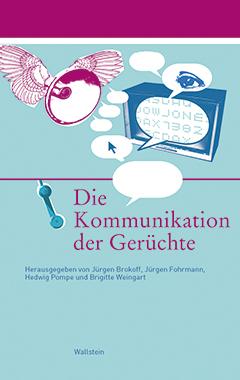 Fohrmann, Jürgen / Jürgen Brokoff / Hedwig Pompe / Brigitte Weingart (Hgg.): Die Kommunikation der Gerüchte. Göttingen: Wallstein, 2008.