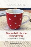 Kling, Alexander / Martina Wernli (Hgg.): Das Verhältnis von res und verba. Zu den Narrativen der Dinge. Freiburg/Br.: Rombach 2018 (Reihe: litterae).