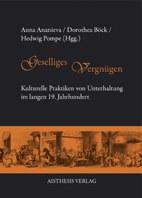 Pompe, Hedwig / Anna Ananieva / Dorothea Böck (Hgg.): Geselliges Vergnügen. Kulturelle Praktiken von Unterhaltung im langen 19. Jahrhundert. Bielefeld: Aisthesis, 2011.