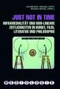 Wetzel, Michael / Ilka Becker / Michael Cuntz (Hgg.): Just not in time : Inframedialität und non-lineare Zeitlichkeiten in Kunst, Film, Literatur und Philosophie. München: Fink, 2011.