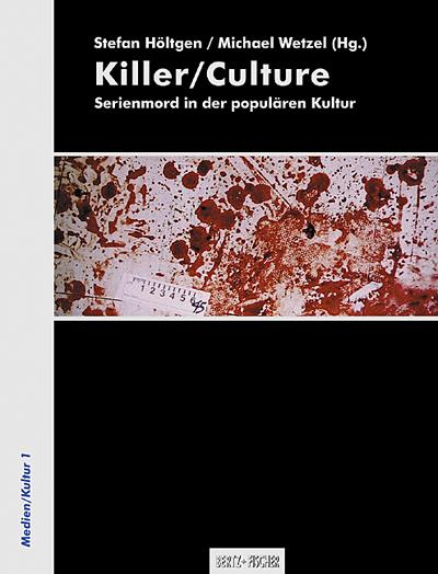Wetzel, Michael / Stefan Höltgen (Hgg.): Killer/Culture: Serienmord in der populären Kultur, Berlin: Bertz + Fischer, 2010 (= Medien-Kultur; 1).