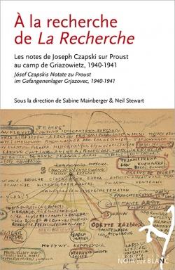 À la recherche de la Recherche. Józef Czapskis Notate zu Proust im Gefangenenlager Grjazovec, 1940-1941